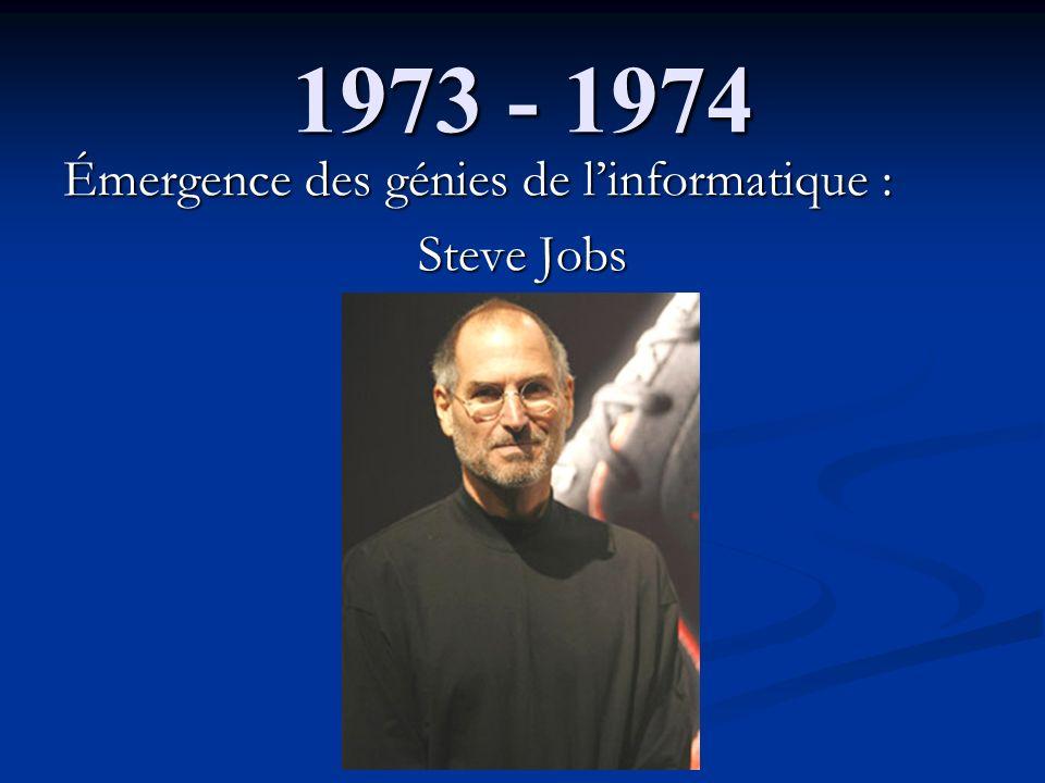 1973 - 1974 Émergence des génies de linformatique : Steve Jobs
