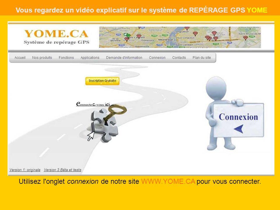 Utilisez l'onglet connexion de notre site WWW.YOME.CA pour vous connecter. Vous regardez un vidéo explicatif sur le système de REPÉRAGE GPS YOME