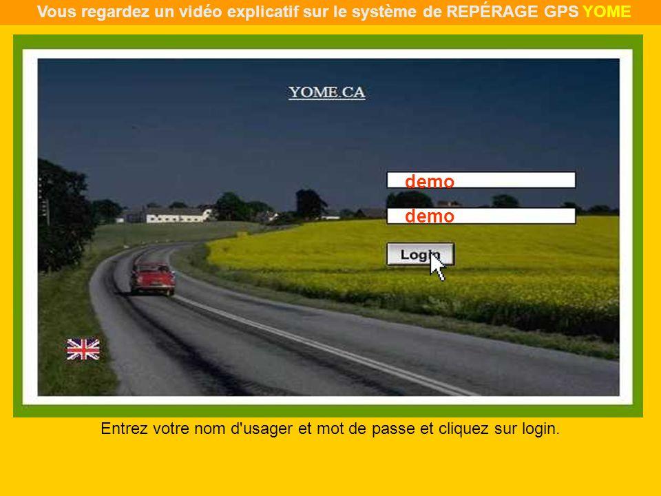 Entrez votre nom d'usager et mot de passe et cliquez sur login. demo Vous regardez un vidéo explicatif sur le système de REPÉRAGE GPS YOME