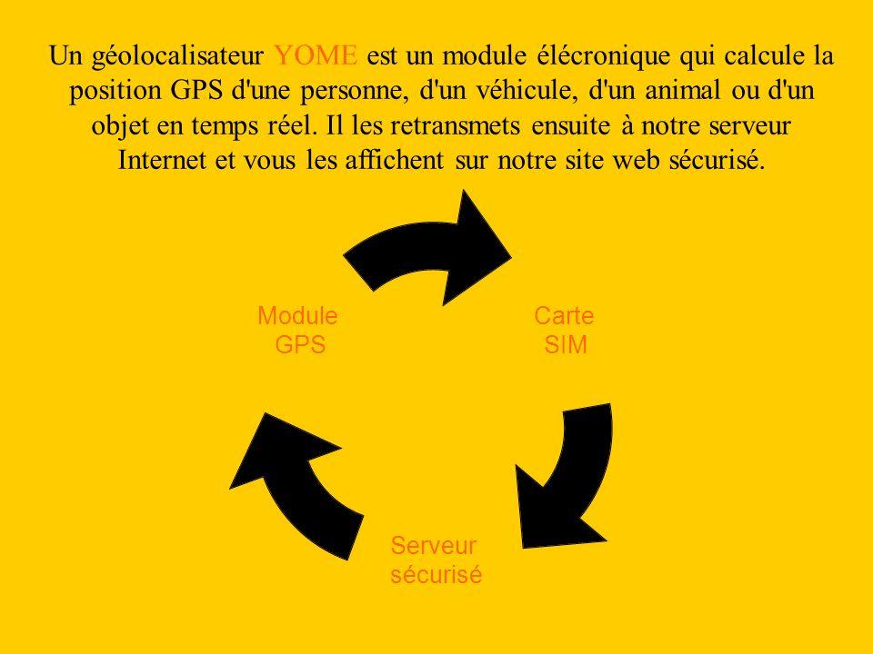 Un géolocalisateur YOME est un module élécronique qui calcule la position GPS d'une personne, d'un véhicule, d'un animal ou d'un objet en temps réel.