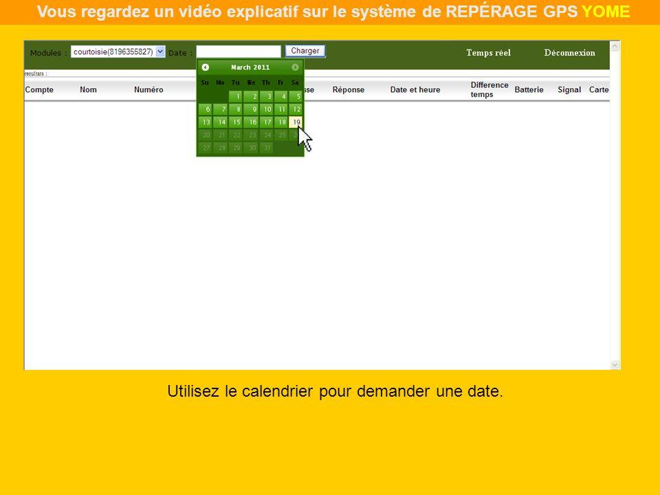 Utilisez le calendrier pour demander une date. Vous regardez un vidéo explicatif sur le système de REPÉRAGE GPS YOME