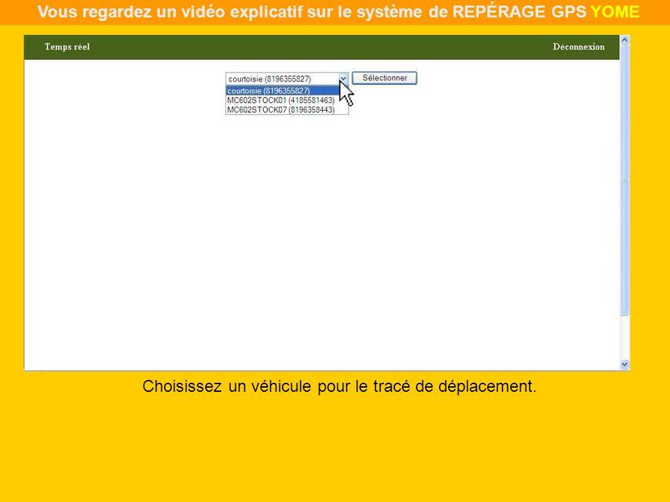 Choisissez un véhicule pour le tracé de déplacement. Vous regardez un vidéo explicatif sur le système de REPÉRAGE GPS YOME