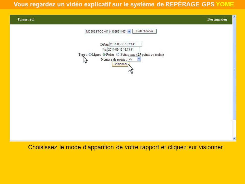Choisissez le mode dapparition de votre rapport et cliquez sur visionner. Vous regardez un vidéo explicatif sur le système de REPÉRAGE GPS YOME