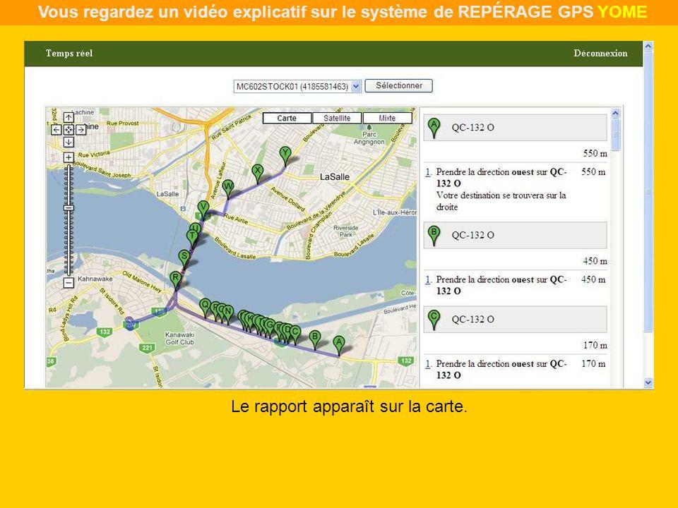 Le rapport apparaît sur la carte. Vous regardez un vidéo explicatif sur le système de REPÉRAGE GPS YOME