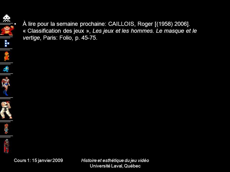 Cours 1: 15 janvier 2009Histoire et esthétique du jeu vidéo Université Laval, Québec À lire pour la semaine prochaine: CAILLOIS, Roger [(1958) 2006].
