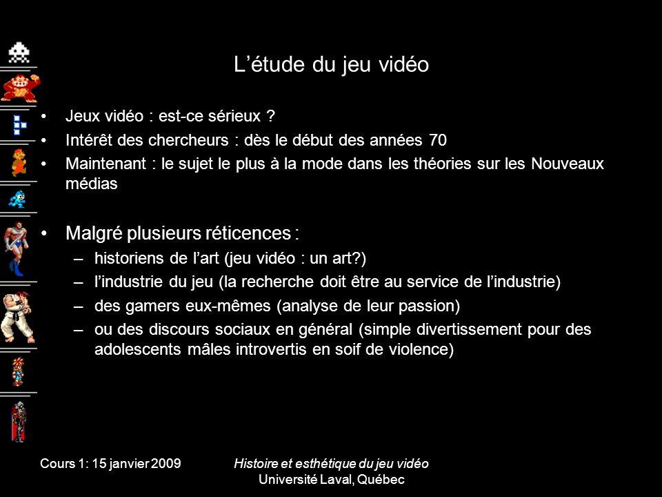 Cours 1: 15 janvier 2009Histoire et esthétique du jeu vidéo Université Laval, Québec Létude du jeu vidéo Jeux vidéo : est-ce sérieux ? Intérêt des che