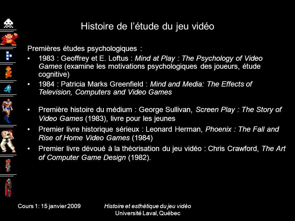 Cours 1: 15 janvier 2009Histoire et esthétique du jeu vidéo Université Laval, Québec Histoire de létude du jeu vidéo Première histoire du médium : Geo