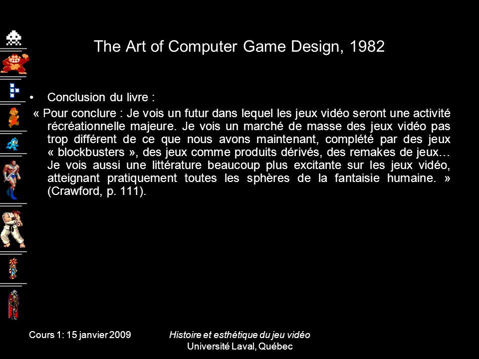 Cours 1: 15 janvier 2009Histoire et esthétique du jeu vidéo Université Laval, Québec The Art of Computer Game Design, 1982 Conclusion du livre : « Pou