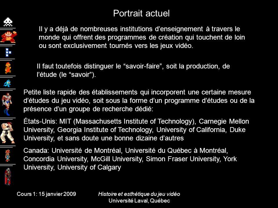 Cours 1: 15 janvier 2009Histoire et esthétique du jeu vidéo Université Laval, Québec Portrait actuel Il y a déjà de nombreuses institutions denseignem