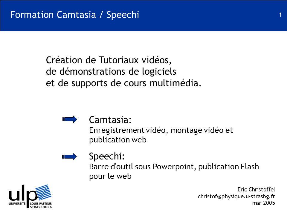 1 Formation Camtasia / Speechi Création de Tutoriaux vidéos, de démonstrations de logiciels et de supports de cours multimédia. Camtasia: Enregistreme