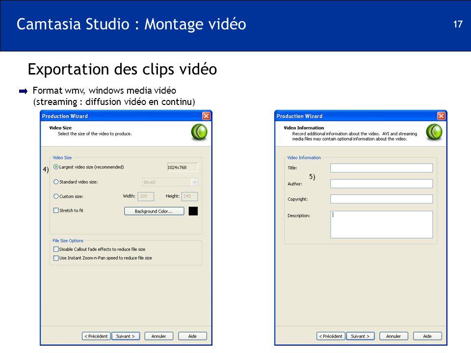 17 Camtasia Studio : Montage vidéo Exportation des clips vidéo Format wmv, windows media vidéo (streaming : diffusion vidéo en continu) 4) 5)