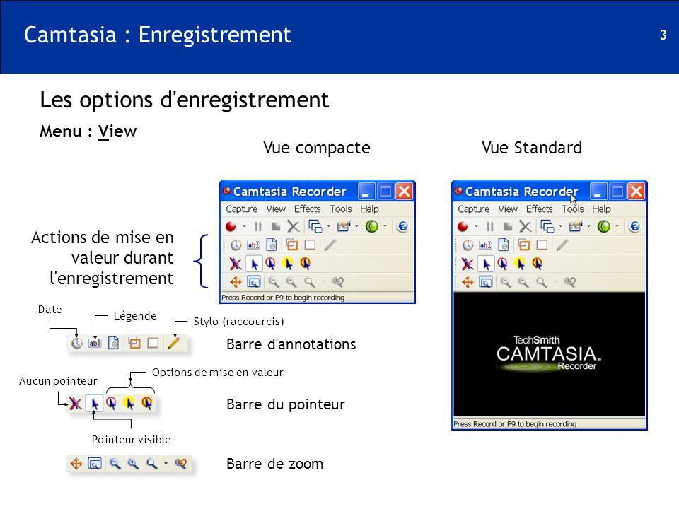 3 Camtasia : Enregistrement Vue compacteVue Standard Actions de mise en valeur durant l'enregistrement Les options d'enregistrement Menu : View Barre
