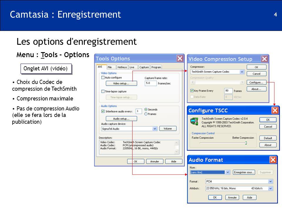 4 Les options d'enregistrement Menu : Tools - Options Camtasia : Enregistrement Choix du Codec de compression de TechSmith Compression maximale Pas de