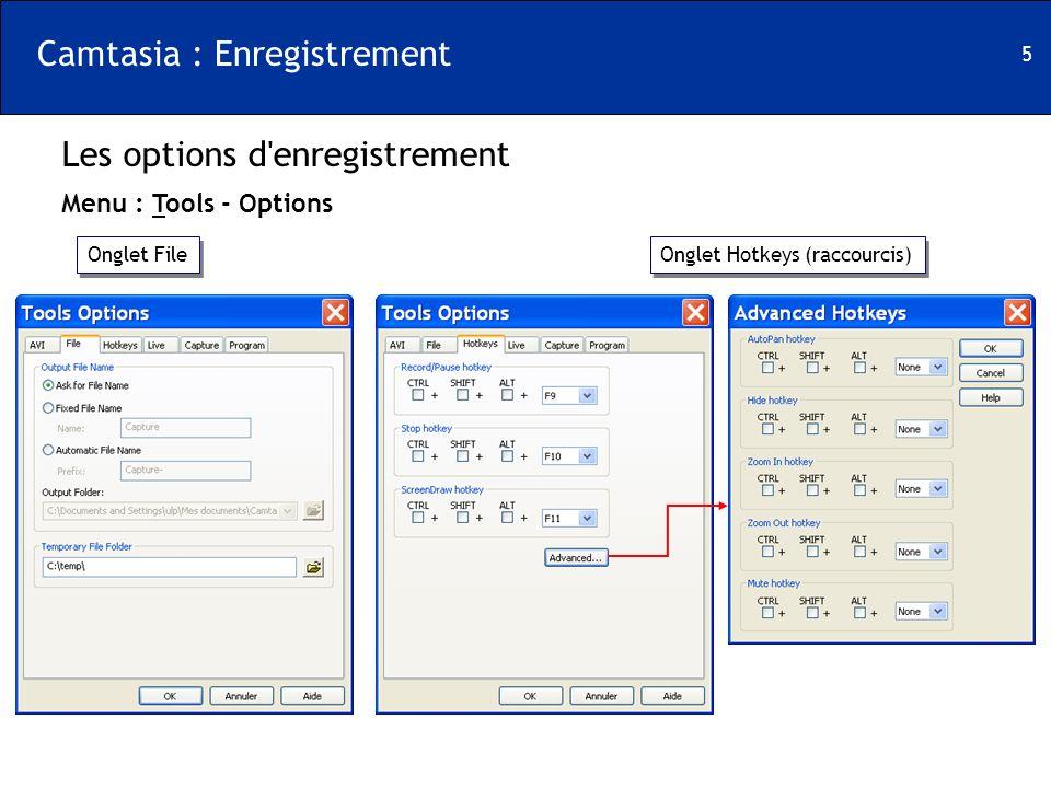 5 Onglet File Les options d'enregistrement Menu : Tools - Options Camtasia : Enregistrement Onglet Hotkeys (raccourcis)