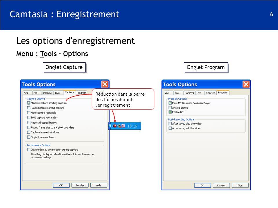 6 Onglet Capture Les options d'enregistrement Menu : Tools - Options Onglet Program Réduction dans la barre des tâches durant l'enregistrement Camtasi