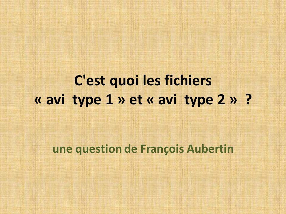 C'est quoi les fichiers « avi type 1 » et « avi type 2 » ? une question de François Aubertin
