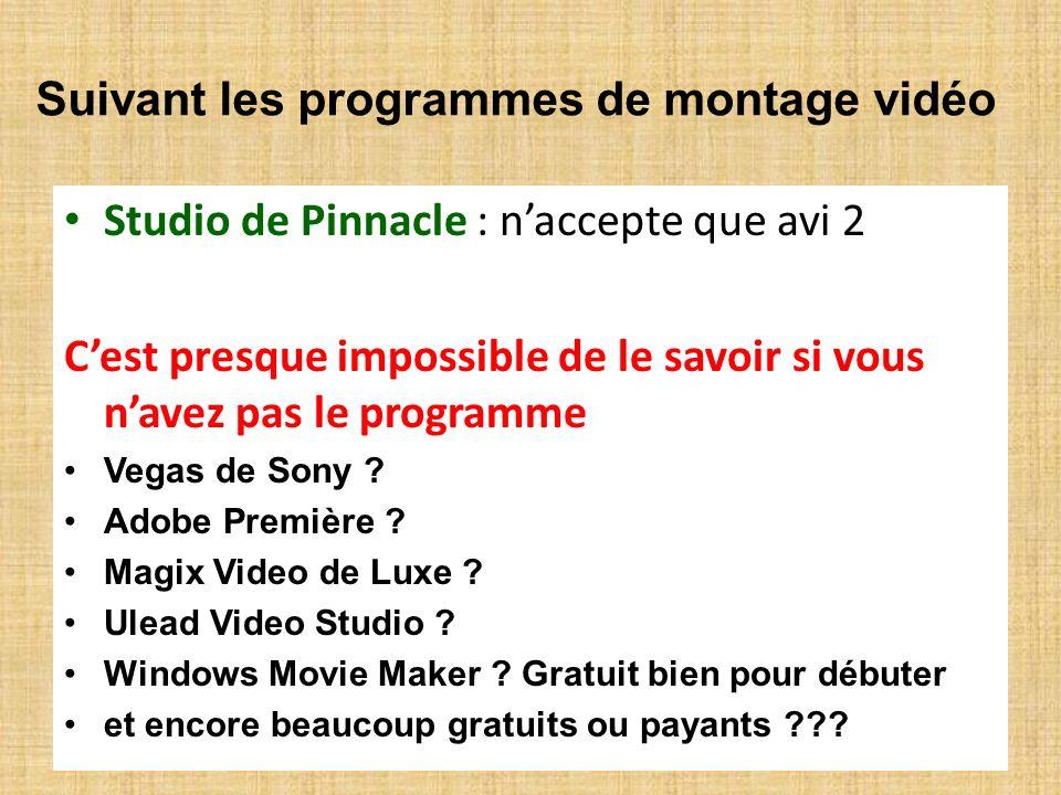 Suivant les programmes de montage vidéo Studio de Pinnacle : naccepte que avi 2 Cest presque impossible de le savoir si vous navez pas le programme Ve