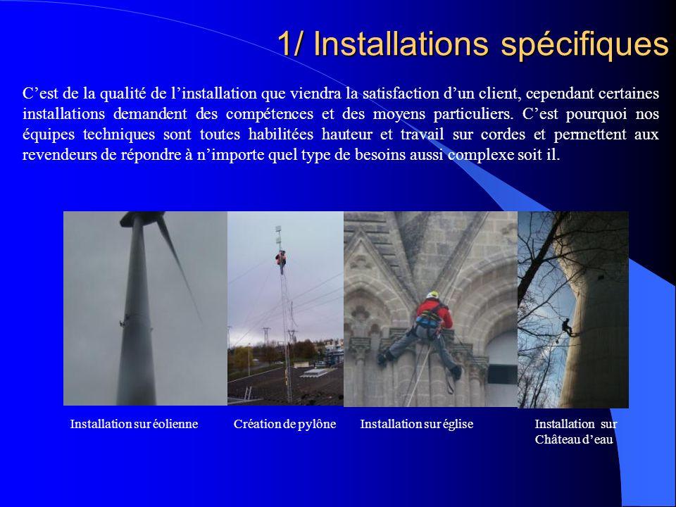 1/ Installations spécifiques Cest de la qualité de linstallation que viendra la satisfaction dun client, cependant certaines installations demandent des compétences et des moyens particuliers.