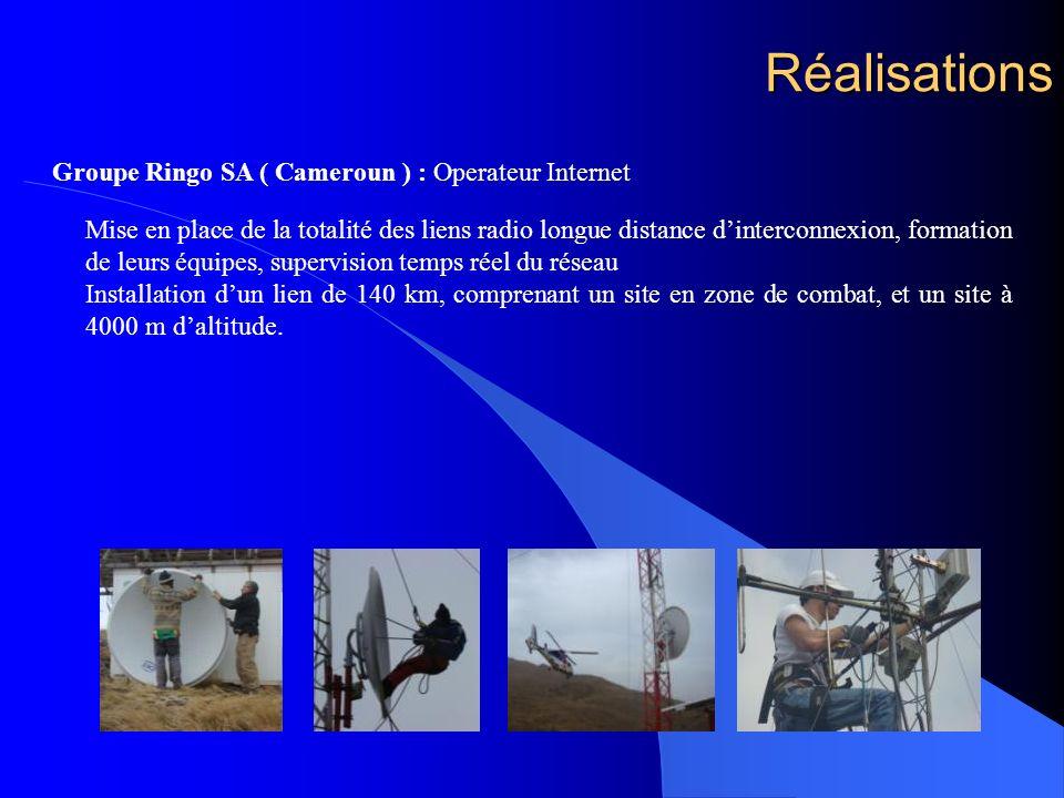 Réalisations Groupe Ringo SA ( Cameroun ) : Operateur Internet Mise en place de la totalité des liens radio longue distance dinterconnexion, formation de leurs équipes, supervision temps réel du réseau Installation dun lien de 140 km, comprenant un site en zone de combat, et un site à 4000 m daltitude.