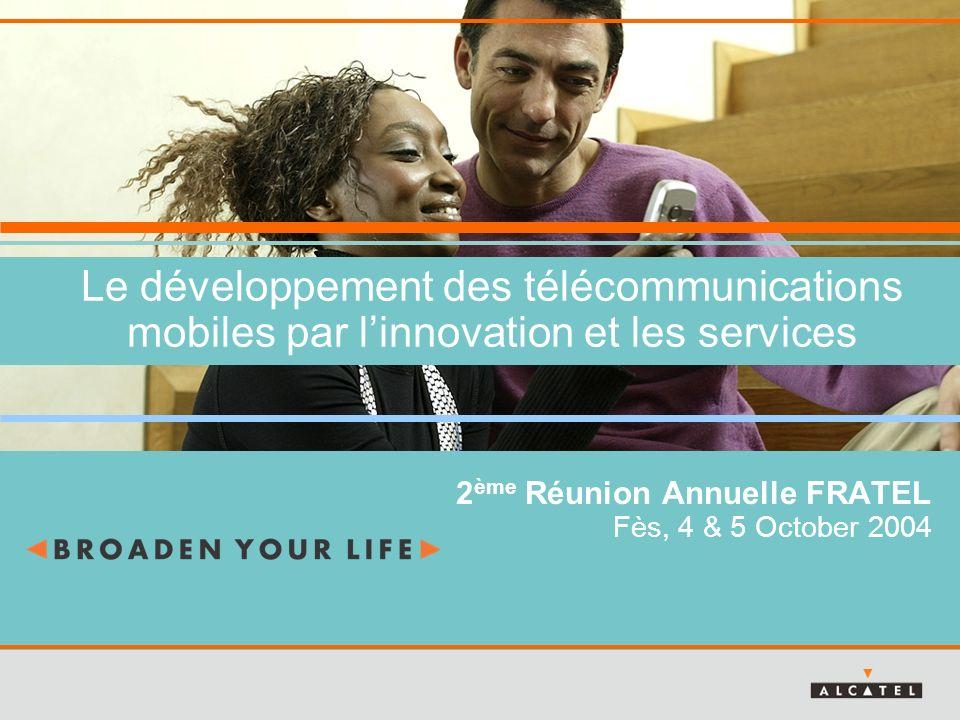 Le développement des télécommunications mobiles par linnovation et les services 2 ème Réunion Annuelle FRATEL Fès, 4 & 5 October 2004