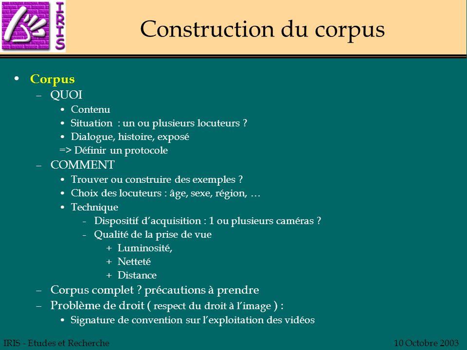 IRIS - Etudes et Recherche10 Octobre 2003 Construction du corpus Corpus –QUOI Contenu Situation : un ou plusieurs locuteurs ? Dialogue, histoire, expo