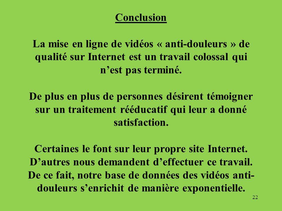 Conclusion La mise en ligne de vidéos « anti-douleurs » de qualité sur Internet est un travail colossal qui nest pas terminé. De plus en plus de perso