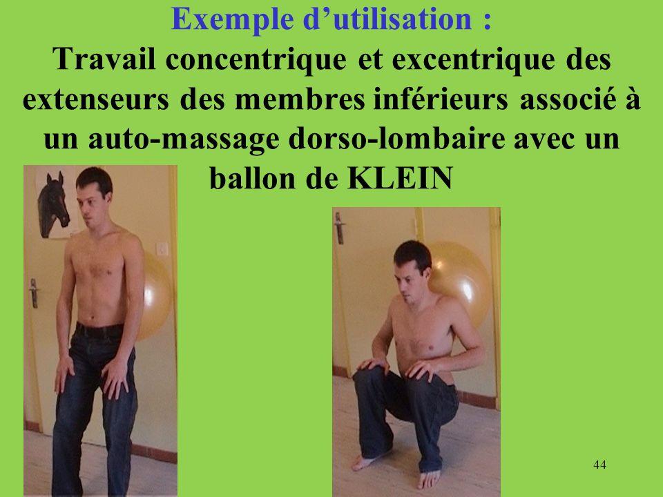 44 Exemple dutilisation : Travail concentrique et excentrique des extenseurs des membres inférieurs associé à un auto-massage dorso-lombaire avec un b