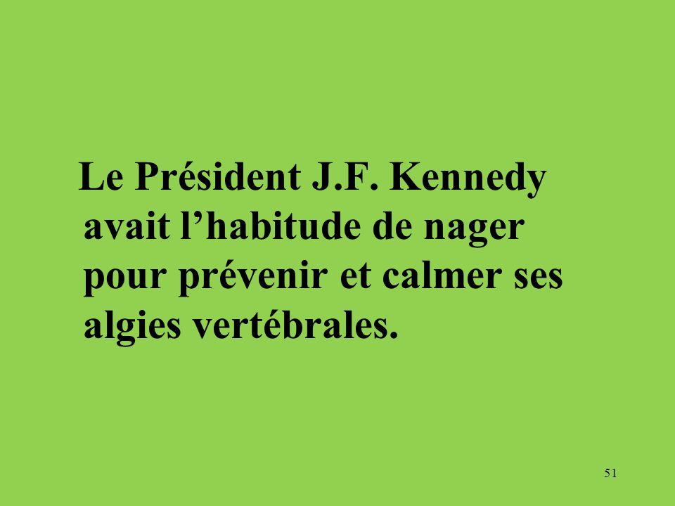 51 Le Président J.F. Kennedy avait lhabitude de nager pour prévenir et calmer ses algies vertébrales.