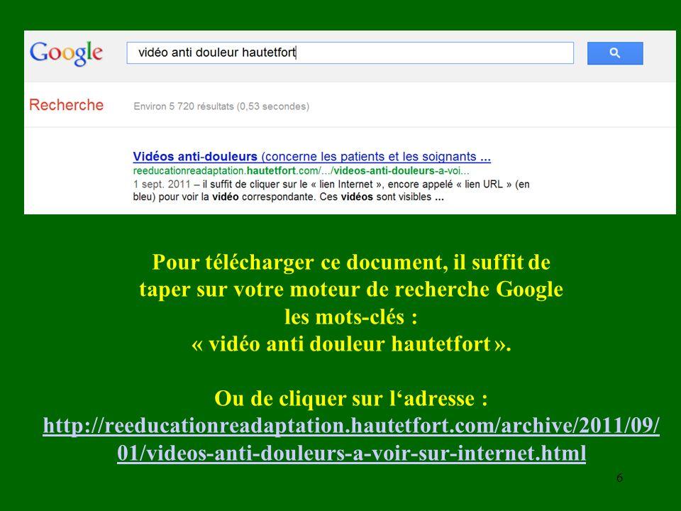 Pour télécharger ce document, il suffit de taper sur votre moteur de recherche Google les mots-clés : « vidéo anti douleur hautetfort ». Ou de cliquer