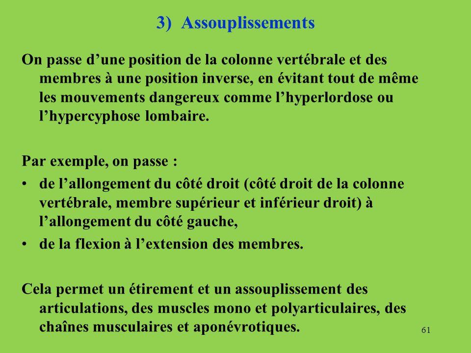 3) Assouplissements On passe dune position de la colonne vertébrale et des membres à une position inverse, en évitant tout de même les mouvements dang