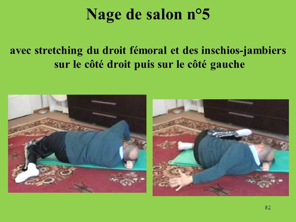 82 Nage de salon n°5 avec stretching du droit fémoral et des inschios-jambiers sur le côté droit puis sur le côté gauche