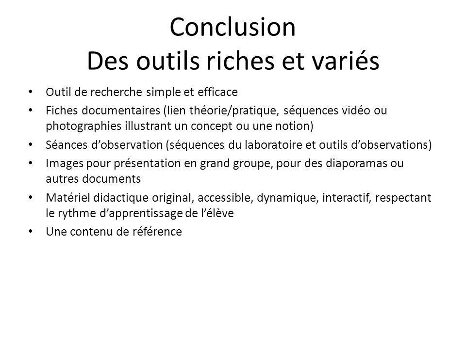 Conclusion Des outils riches et variés Outil de recherche simple et efficace Fiches documentaires (lien théorie/pratique, séquences vidéo ou photograp