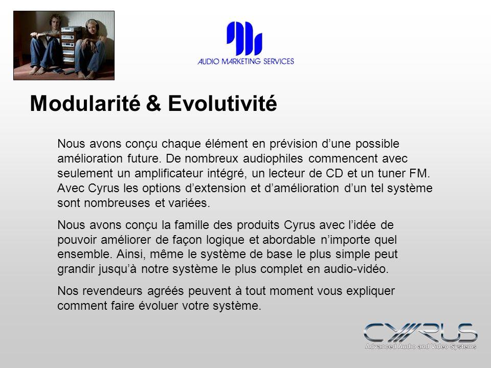 Modularité & Evolutivité Cyrus conçoit des produits qui sharmoniseront parfaitement avec tous les bons appareils hi-fi.