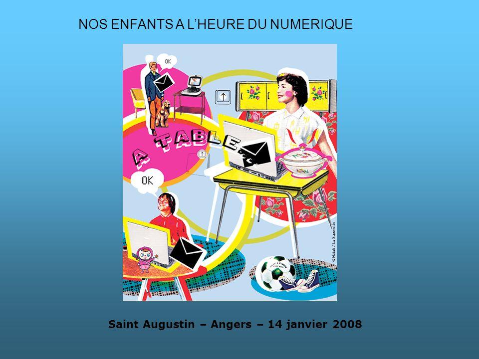 Saint Augustin – Angers – 14 janvier 2008 NOS ENFANTS A LHEURE DU NUMERIQUE