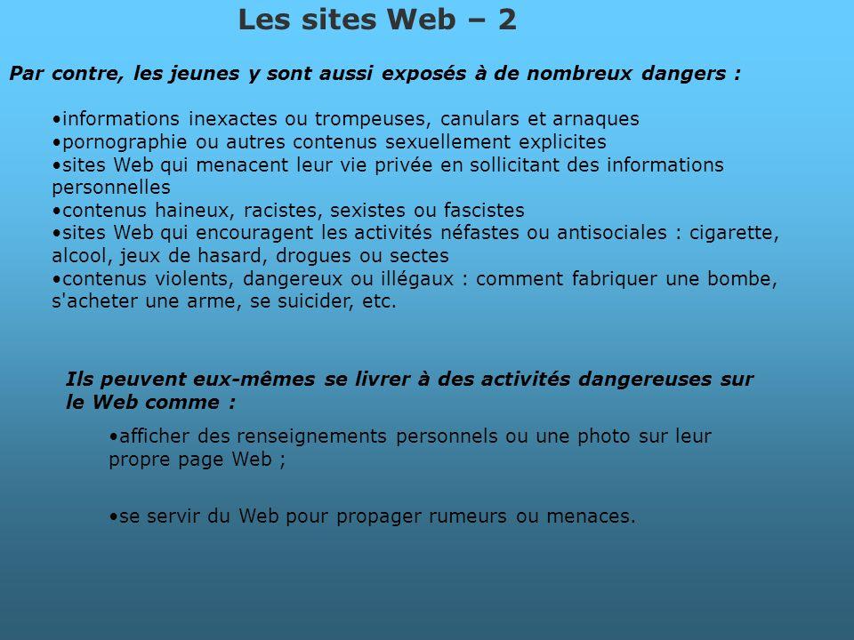Les sites Web – 2 Par contre, les jeunes y sont aussi exposés à de nombreux dangers : informations inexactes ou trompeuses, canulars et arnaques porno