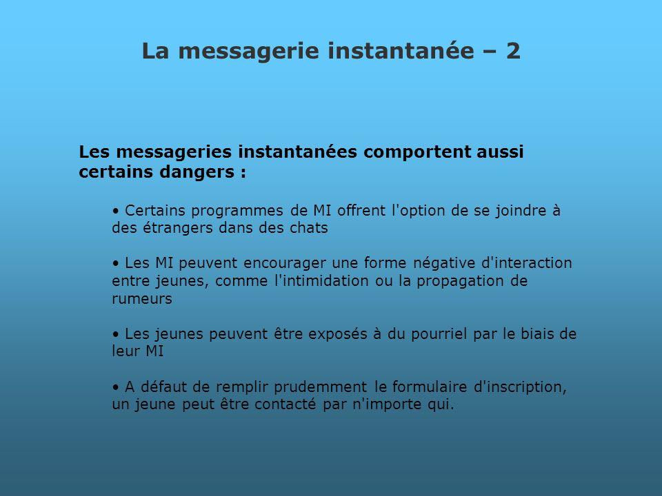 La messagerie instantanée – 2 Les messageries instantanées comportent aussi certains dangers : Certains programmes de MI offrent l'option de se joindr