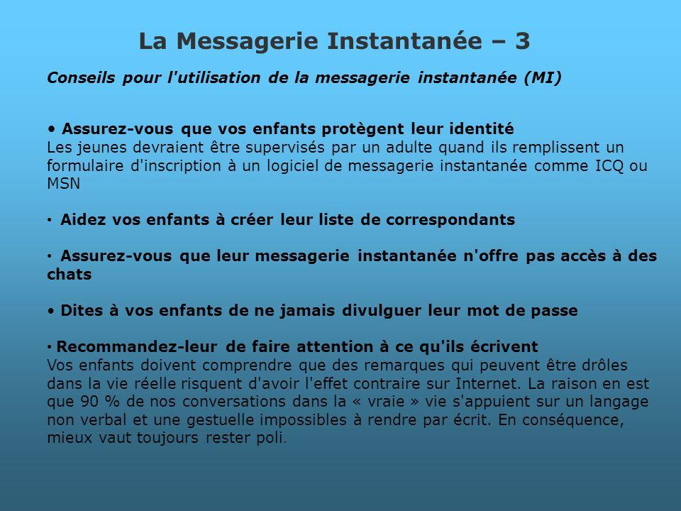 La Messagerie Instantanée – 3 Conseils pour l'utilisation de la messagerie instantanée (MI) Assurez-vous que vos enfants protègent leur identité Les j