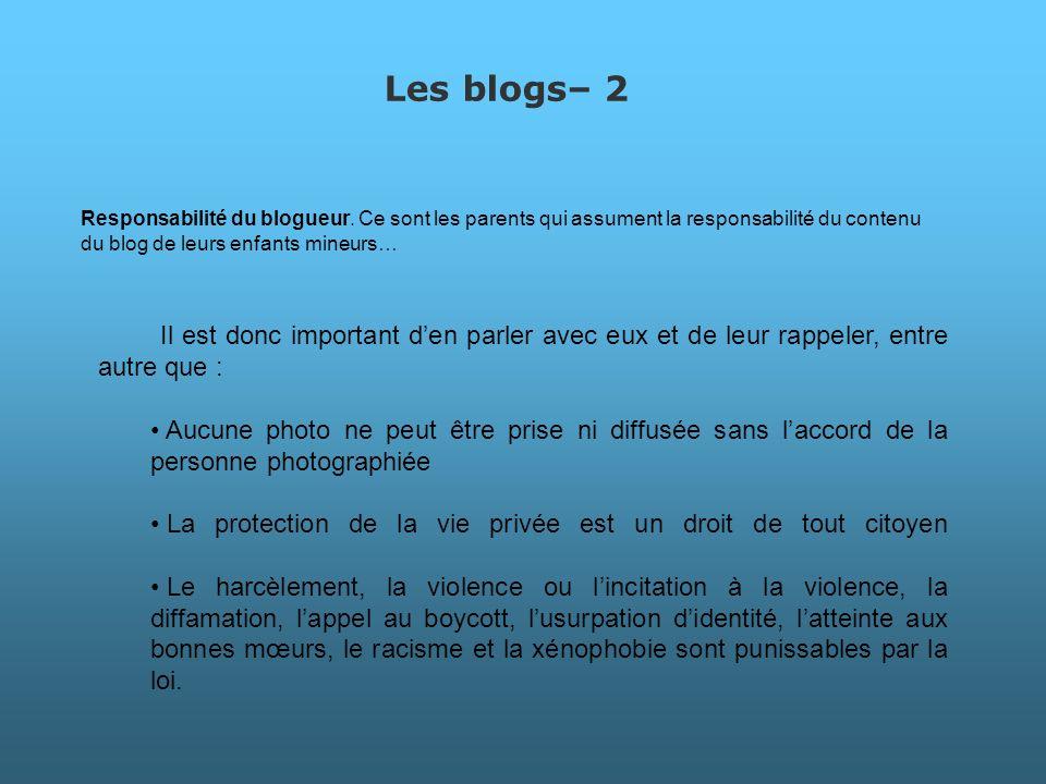 Les blogs– 2 Responsabilité du blogueur. Ce sont les parents qui assument la responsabilité du contenu du blog de leurs enfants mineurs… Il est donc i