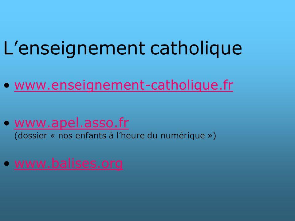 Lenseignement catholique www.enseignement-catholique.fr www.apel.asso.fr (dossier « nos enfants à lheure du numérique »)www.apel.asso.fr www.balises.o