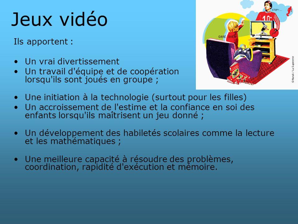 Jeux vidéo Ils apportent : Un vrai divertissement Un travail d'équipe et de coopération lorsqu'ils sont joués en groupe ; Une initiation à la technolo