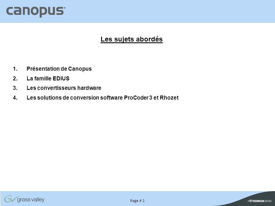 Page # 2 1. Présentation de Canopus 2. La famille EDIUS 3. Les convertisseurs hardware 4. Les solutions de conversion software ProCoder 3 et Rhozet Le