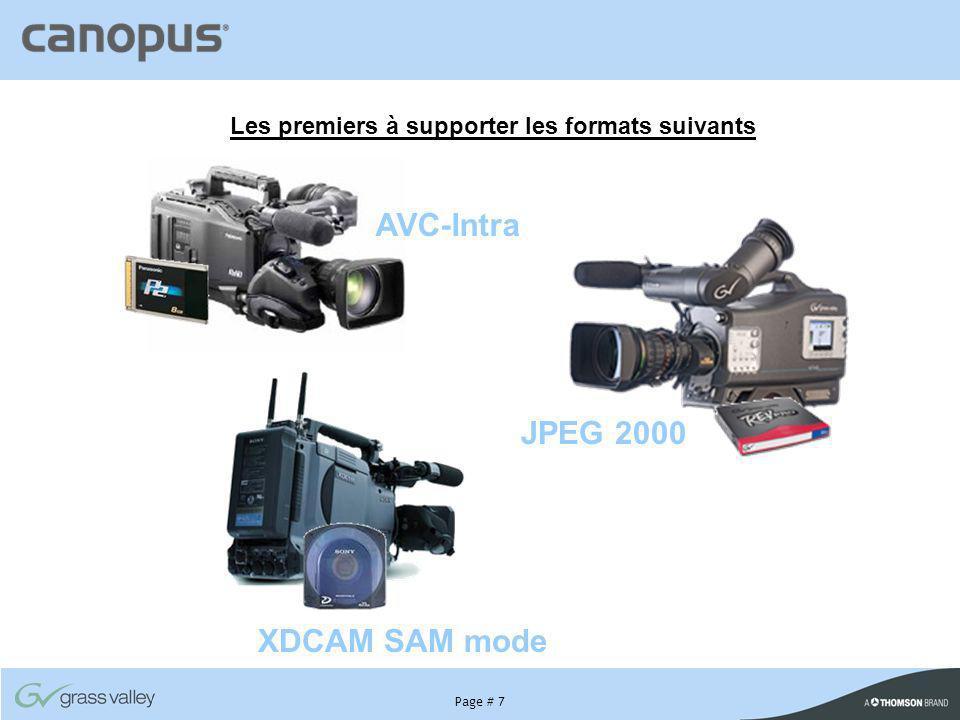 Page # 7 Les premiers à supporter les formats suivants AVC-Intra JPEG 2000 XDCAM SAM mode