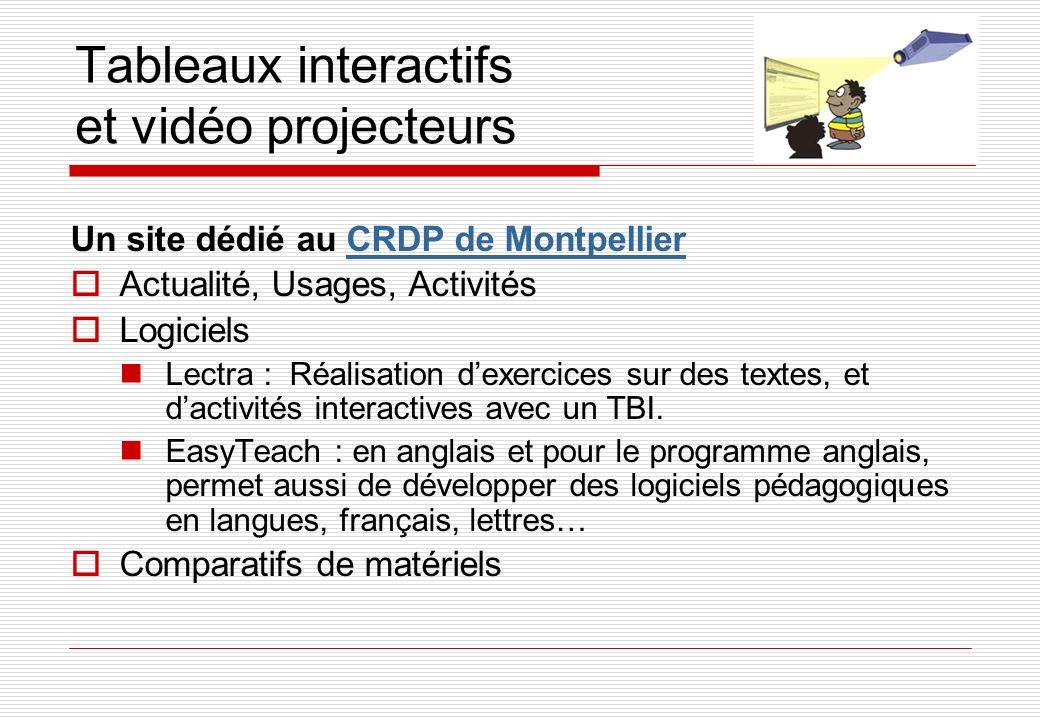 Tableaux interactifs et vidéo projecteurs Un site dédié au CRDP de MontpellierCRDP de Montpellier Actualité, Usages, Activités Logiciels Lectra : Réalisation dexercices sur des textes, et dactivités interactives avec un TBI.