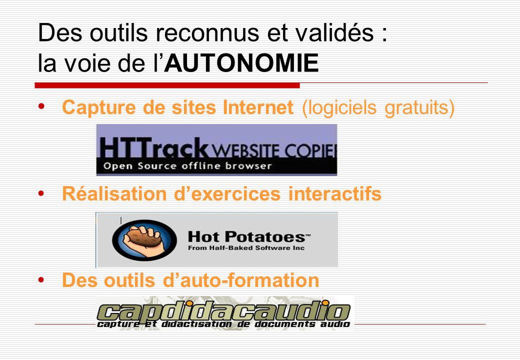 Des outils reconnus et validés : la voie de lAUTONOMIE Capture de sites Internet (logiciels gratuits) Réalisation dexercices interactifs Des outils dauto-formation