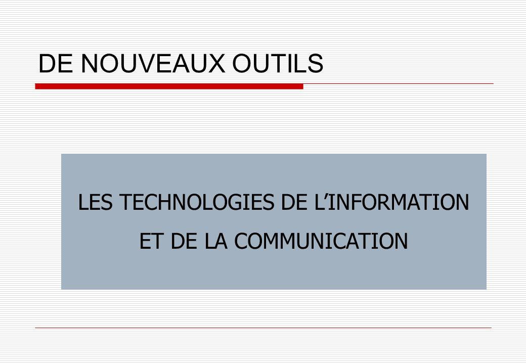 DE NOUVEAUX OUTILS LES TECHNOLOGIES DE LINFORMATION ET DE LA COMMUNICATION