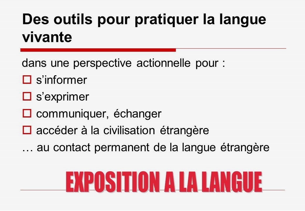 Des outils pour pratiquer la langue vivante dans une perspective actionnelle pour : sinformer sexprimer communiquer, échanger accéder à la civilisatio