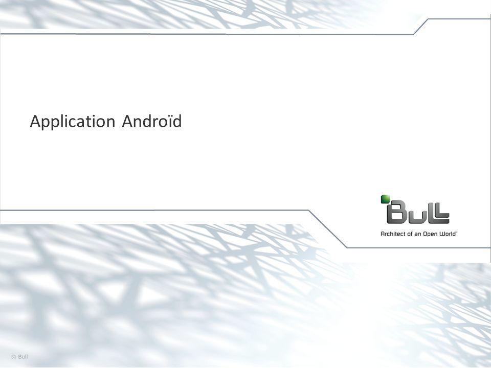 3 © Bull, 2012 Présentation générale Dans le cadre du projet ACDC, une application Androïd seront crées afin de réaliser des démonstrations du système auprès des partenaires et des potentiels clients