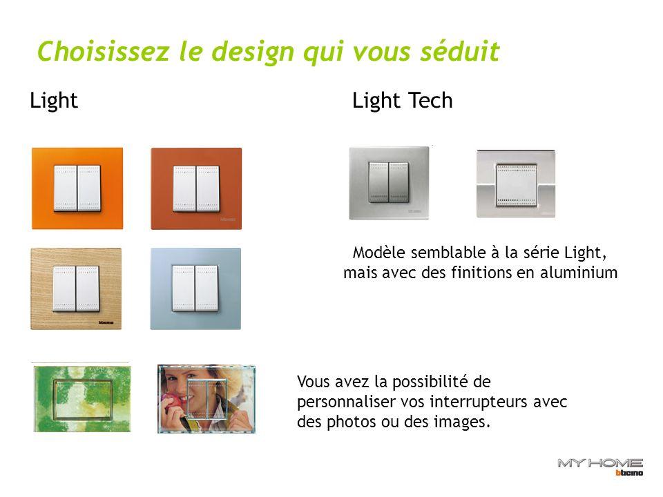 Choisissez le design qui vous séduit Light Light Tech Modèle semblable à la série Light, mais avec des finitions en aluminium Vous avez la possibilité de personnaliser vos interrupteurs avec des photos ou des images.