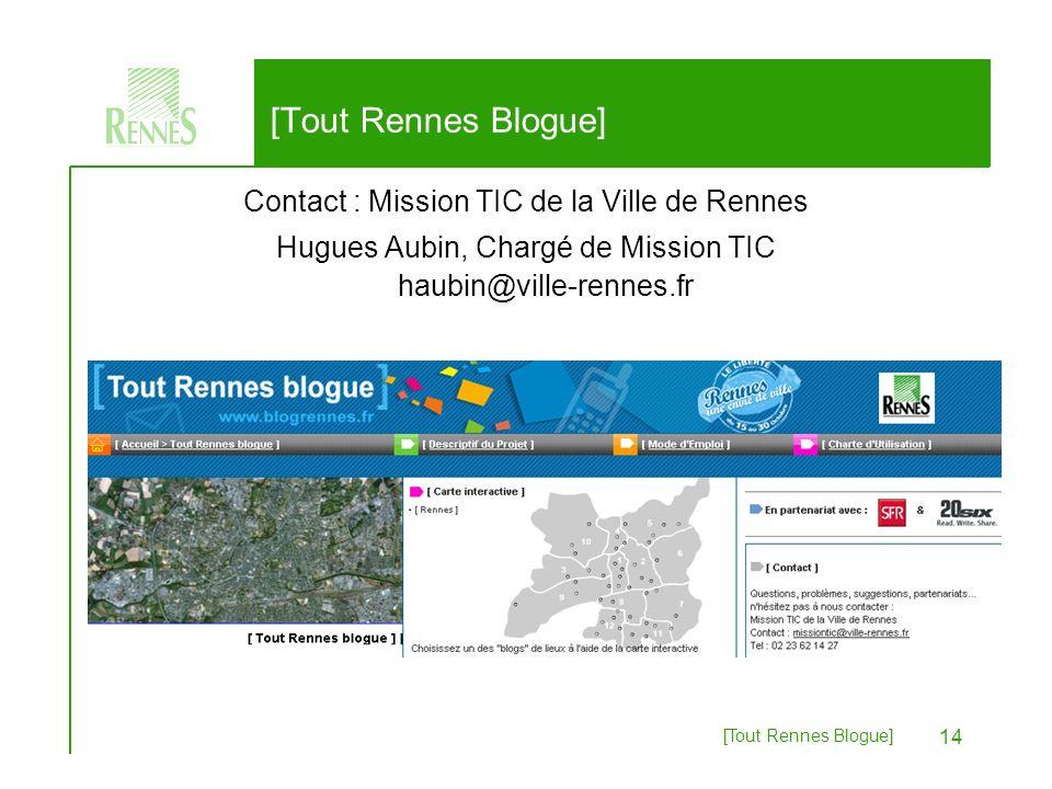 [Tout Rennes Blogue] 14 Contact : Mission TIC de la Ville de Rennes Hugues Aubin, Chargé de Mission TIC haubin@ville-rennes.fr [Tout Rennes Blogue]