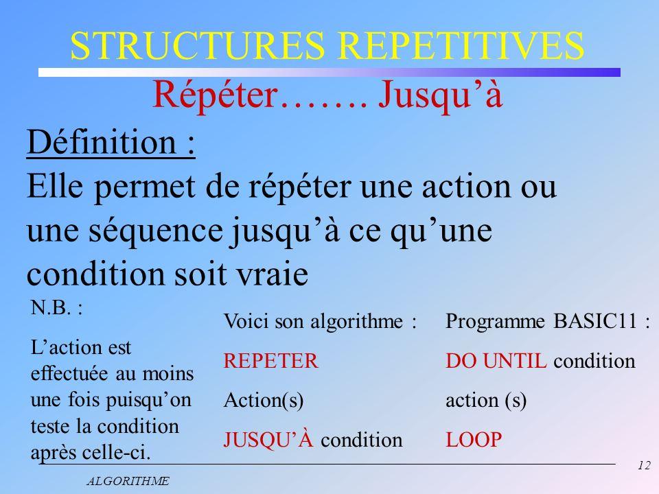 11 ALGORITHME STRUCTURES REPETITIVES Définition : Une structure répétitive ou itérative répète lexécution dun traitement.